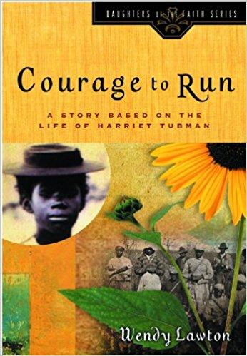 Courage To Run:A Story Based on the Life of Harriet Tubman